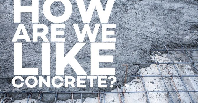 We are just like concrete!